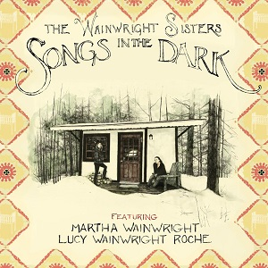 Wainwright sisters: Songs in the dark.
